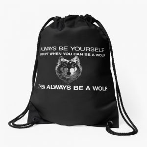 Always Be Yourself Wolf Art Print Lone Black Wolf Life Wolf Lover Charm Wolf Gifts Drawstring Bag