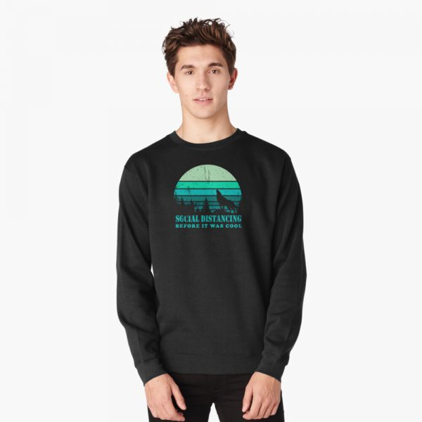 Social Distancing Before It Was Cool, Lone Wolf Pullover Sweatshirt