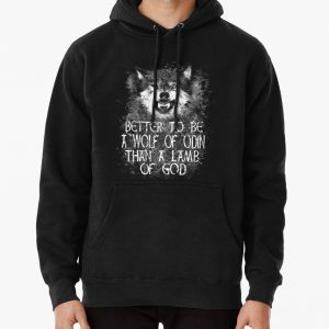 BETTER TO BE A WOLF OF ODIN THAN A LAMB OF GOD (4) Pullover Hoodie